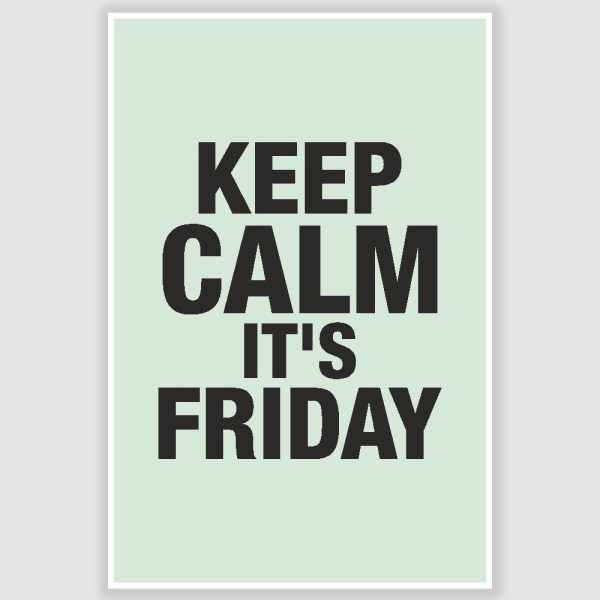 Keep Calm Its Friday Poster (12 x 18 inch)