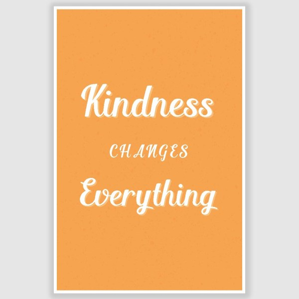 Kindness Changes Everything Poster (12 x 18 inch)