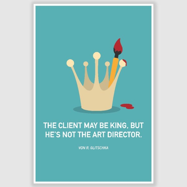 The Client May Be King Poster (12 x 18 inch)