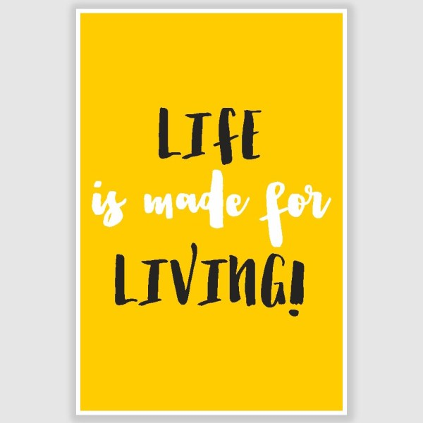 Life Is Made For Living Inspirational Poster (12 x 18 inch)
