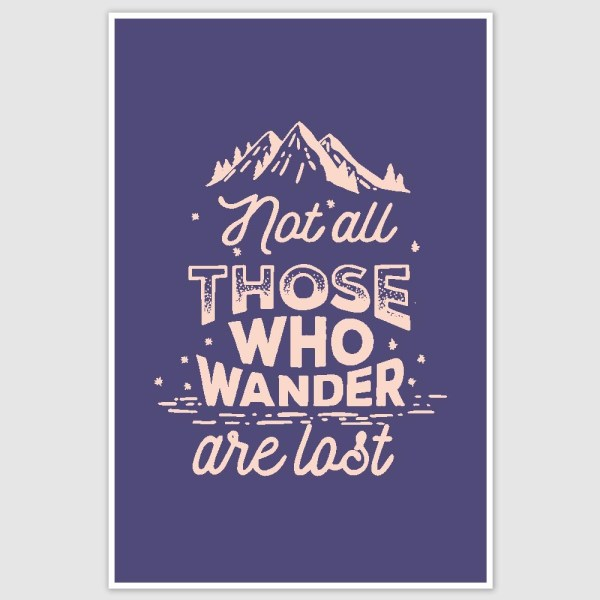 Not All Those Who Wander Motivational Poster (12 x 18 inch)