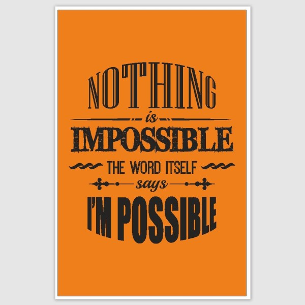 Nothing Is Impossible Inspirational Poster (12 x 18 inch)