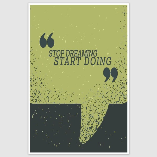 Stop Dreaming Start Doing Inspirational Poster (12 x 18 inch)