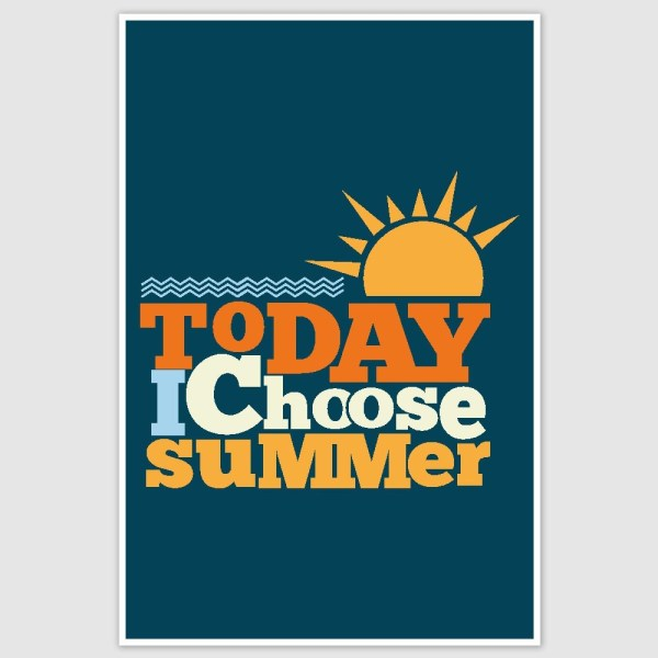 I Choose Summer Poster (12 x 18 inch)