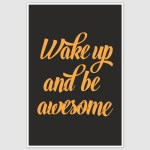 Wake Up And Be Awesome Inspirational Poster (12 x 18 inch)
