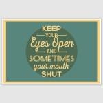 Eyes Open Mouth Shut Inspirational Poster (12 x 18 inch)