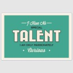 Passionately Curios Inspirational Poster (12 x 18 inch)