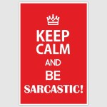 Keep Calm and Be Sarcastic Funny Poster (12 x 18 inch)
