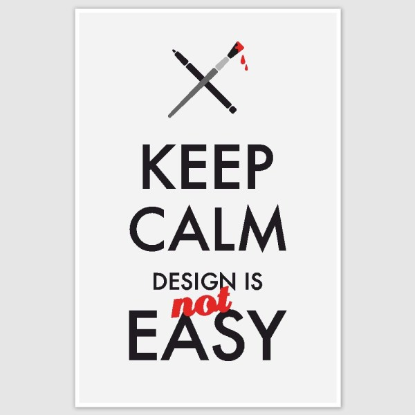 Keep Calm Design Is Not Easy Poster (12 x 18 inch)