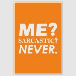 Me Sarcastic? Never Funny Poster (12 x 18 inch)