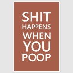 Shit Happens Funny Poster (12 x 18 inch)