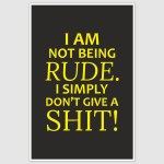 I am Not Being Rude Funny Poster (12 x 18 inch)