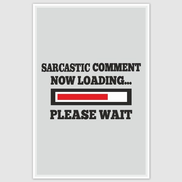 Sarcastic Comment Now Loading Funny Poster (12 x 18 inch)