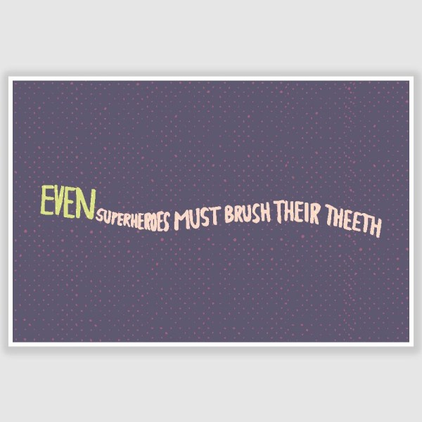 Even Superheroes Must Brush Poster (12 x 18 inch)