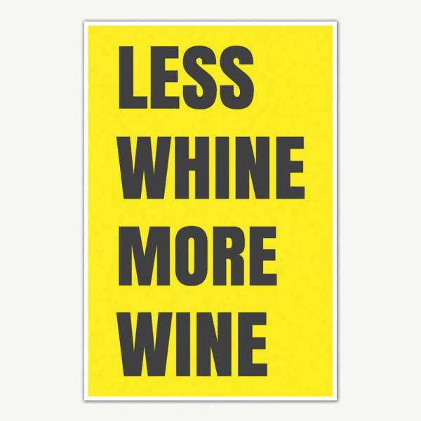 Less Whine More Wine Poster   Funny Posters For Room