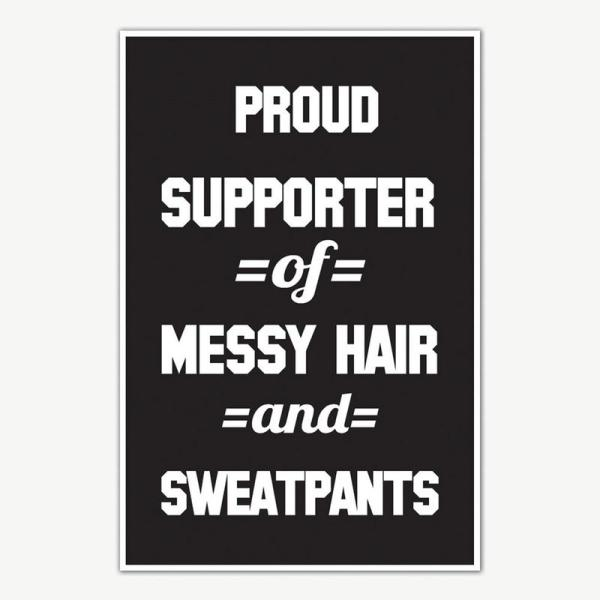 Messy Hair and Sweatpants Quote Poster Art | Funny Posters For Room