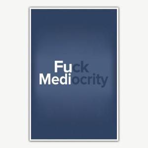 Fuck Mediocrity Poster | Inspirational Posters For Offices