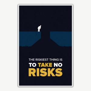 The Riskiest Thing Is To Take No Risks Poster | Inspirational Posters For Offices