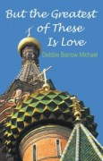 But the greatest of these is love by Debbie Barrow Michael