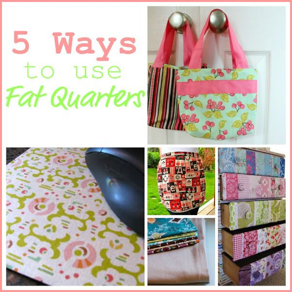 5 Ways to Use Fat Quarters of Fabric