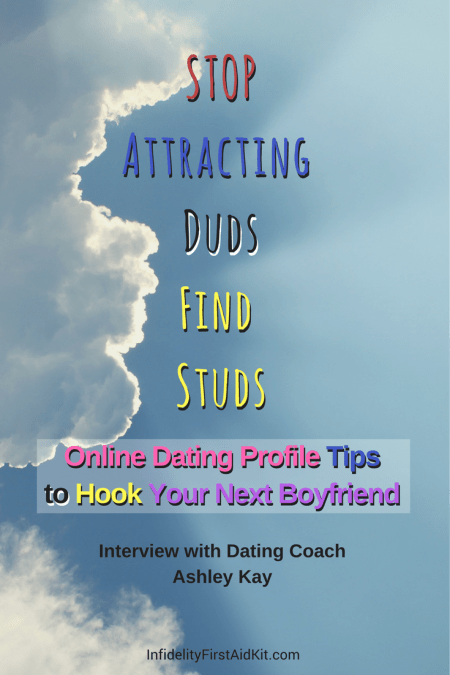 STOP Attracting Duds, Find Studs: Online Dating Profile Tips to Hook Quality Men