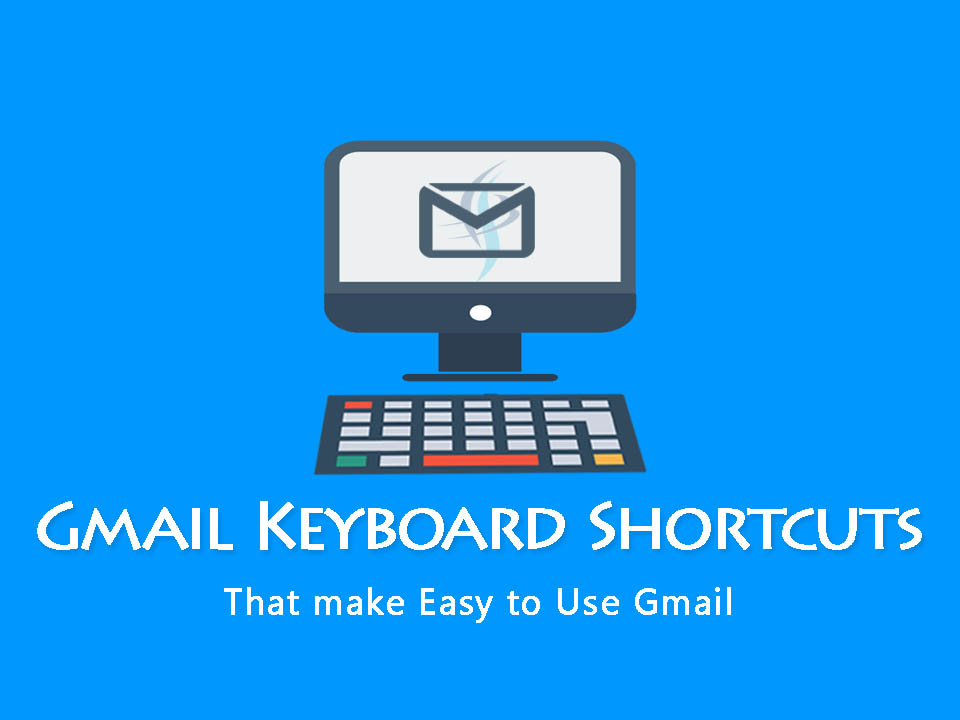Gmail Keyboard Shortcuts -That make Easy to Use Gmail