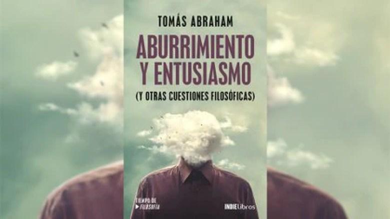"""""""Aburrimiento y entusiasmo (y otras cuestiones filosóficas)"""", de Tomás Abraham. Contenido exclusivo de Bajalibros y Leamos.com"""