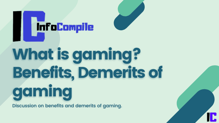 What is gaming? Benefits, Demerits of gaming