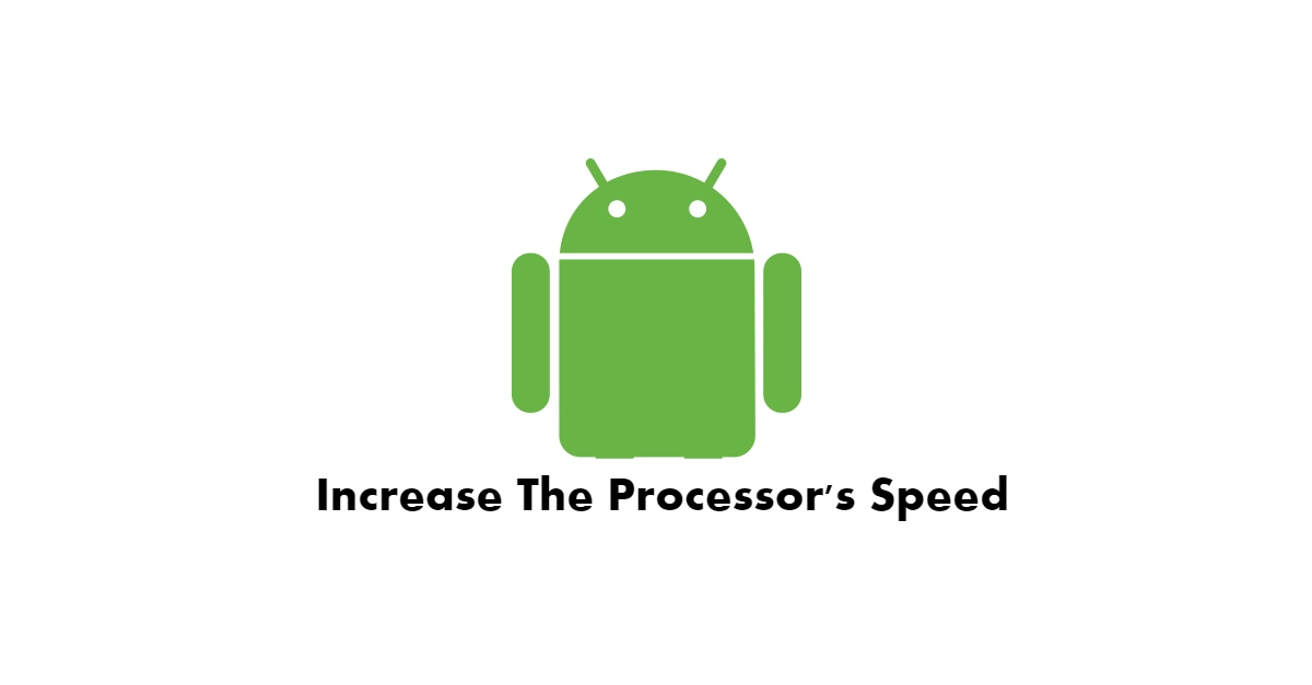 Increase the processors speed in Android