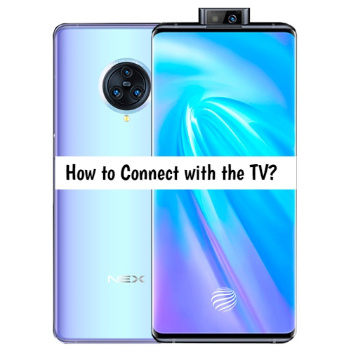 How to Connect Vivo Nex 3 with TV