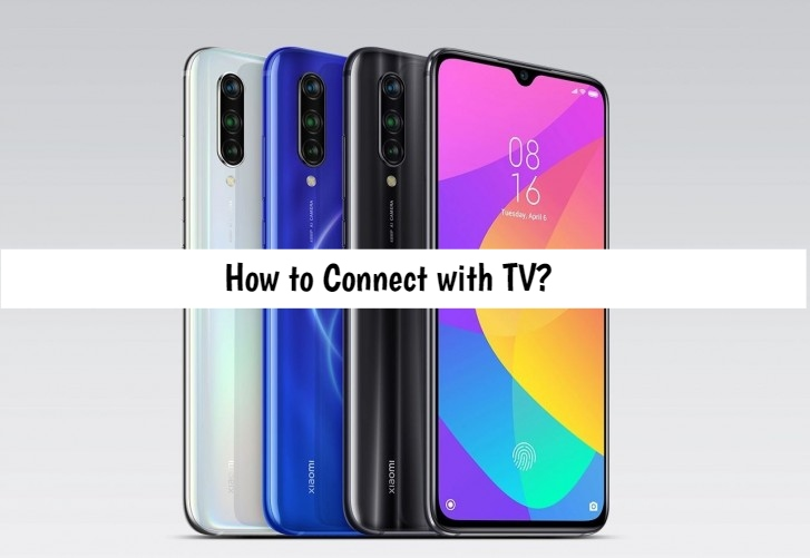 How to Connect Xiaomi Mi 9 Lite with TV?