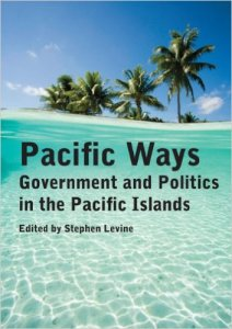 Pacific Ways Government and Politics in the Pacific Islands cover