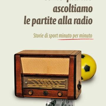 """Letteratura sportiva – """"Come quando ascoltiamo le partite alla radio"""""""