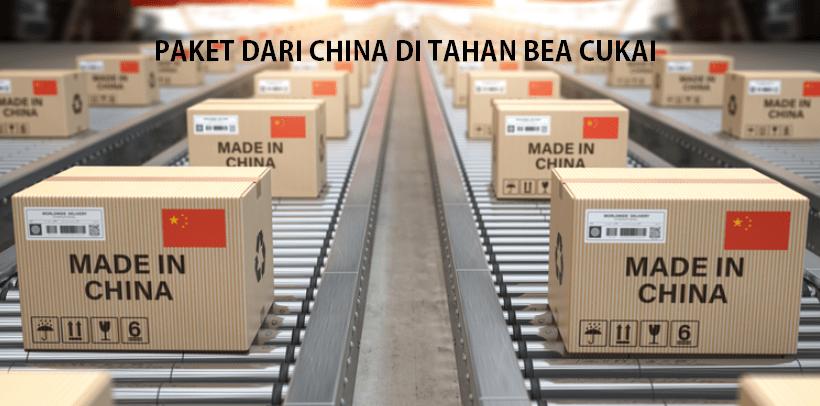 paket dari china di tahan bea cukai
