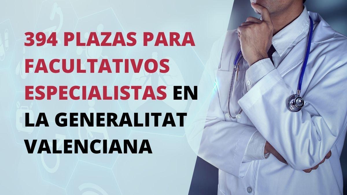 Convocatoria pruebas selectivas para la cobertura de 394 plazas de varias especialidades de facultativo/a especialista de instituciones sanitarias de la Generalitat Valenciana
