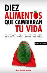10 alimentos que cambiarán tu vida, de Rubén Monreal
