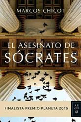 El Asesinato de Sócrates (Finalista Premio Planeta 2016), de Marcos Chicot