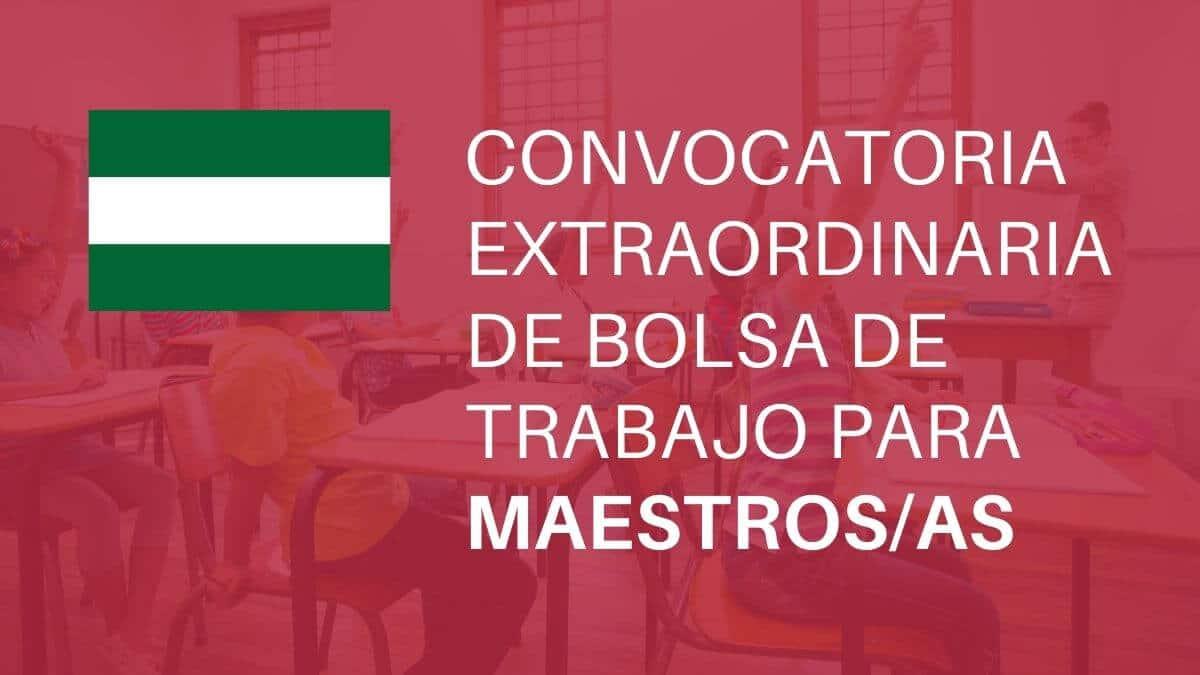 Convocatoria extraordinaria bolsas docentes (restringida para integrantes de otras bolsas) para varias especialidades del Cuerpo de Maestras/os en la Junta de Andalucía.