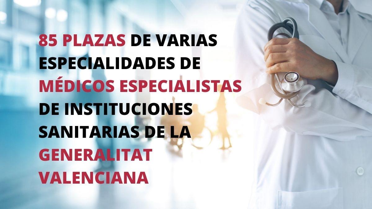 Convocatoria de oposiciones para cubrir 85 plazas de varias especialidades de médicos especialistas de instituciones sanitarias de la Generalitat Valenciana