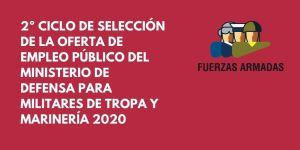 segundo ciclo de selección de la oferta de empleo público del Ministerio de Defensa para militares de tropa y marinería 2020