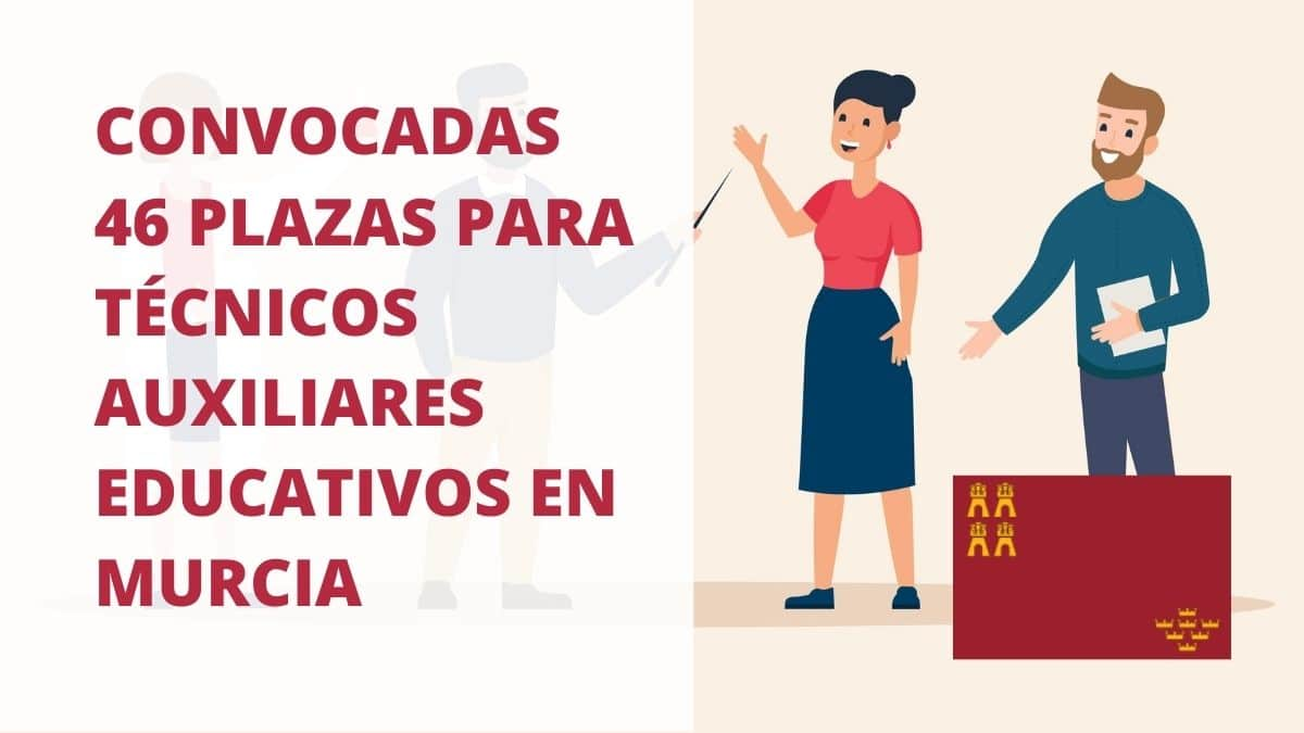 Convocatoria pruebas selectivas para la cobertura de 46 plazas del Cuerpo de Técnicos Auxiliares, opción Auxiliar Educativo, de la Administración Pública Regional de Murcia