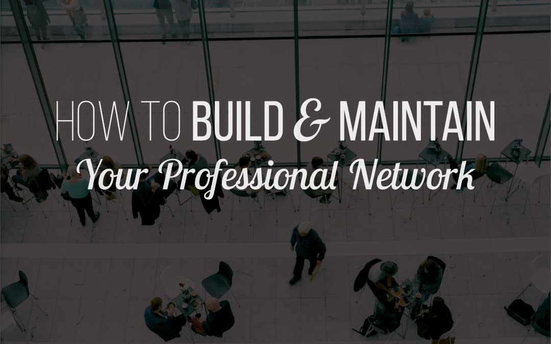 How to Build and Maintain Your Professional Network