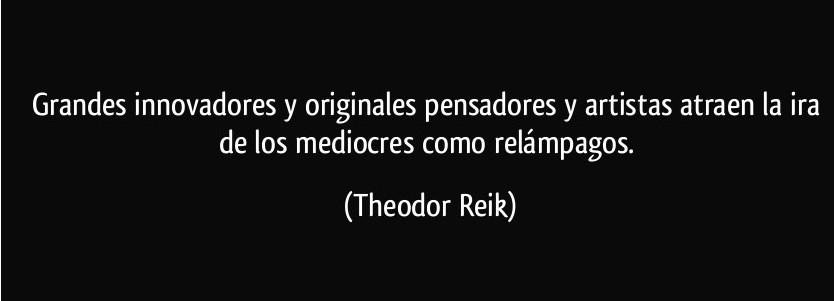 frase-grandes-innovadores-y-originales-pensadores-y-artistas-atraen-la-ira-de-los-mediocres-como-theodor-reik-200884