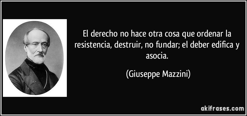 frase-el-derecho-no-hace-otra-cosa-que-ordenar-la-resistencia-destruir-no-fundar-el-deber-edifica-y-giuseppe-mazzini-186636