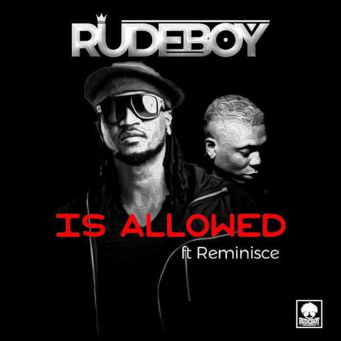 Download Music: Rudeboy – Is Allowed ft  Reminisce