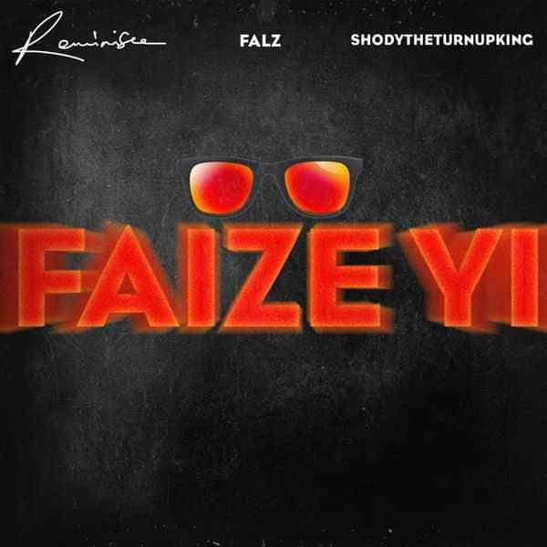 469468e73 Reminisce ft Falz ShodyTheTurnUpKing Faize Yi lyrics. DOWNLOAD MP3 HERE