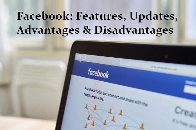 Facebook: Features, Updates, Advantages & Disadvantages