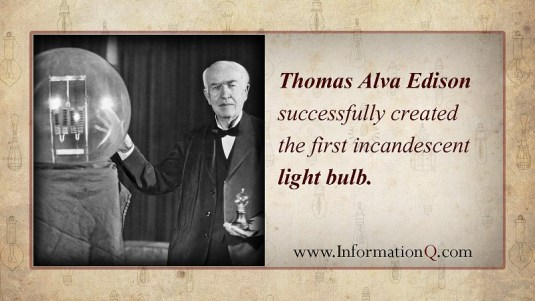 Thomas Alva Edison successfully created the first incandescent light bulb,