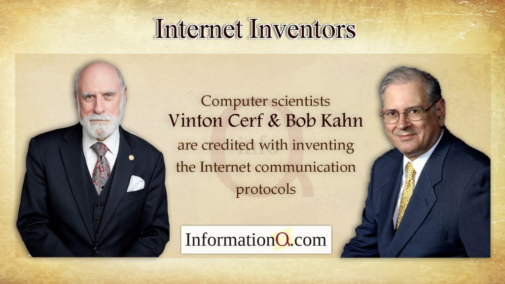 Computer scientists Vinton Cerf and Bob Kahn are credited with inventing the Internet communication protocols