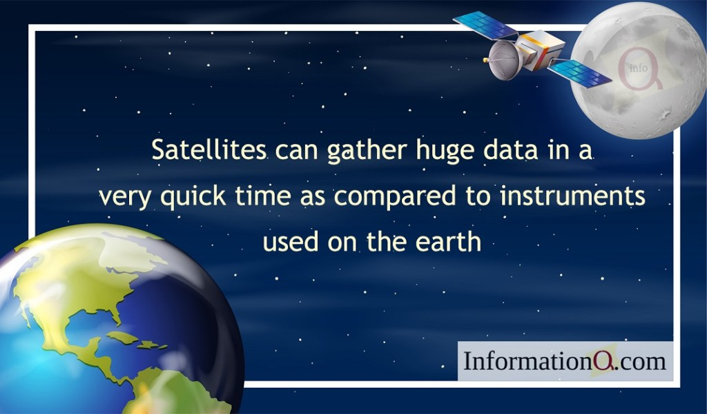 Satellites can gather huge data in a very quick time as compared to instruments used on the earth